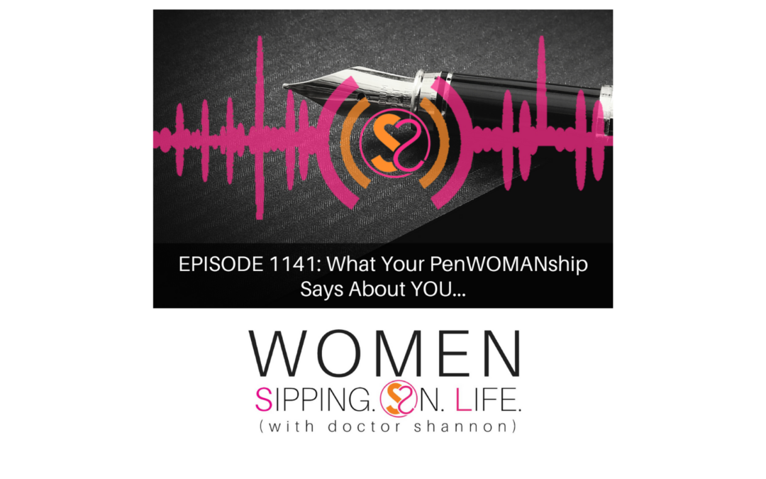 EPISODE 1141: What Your PenWOMANship Says About YOU…