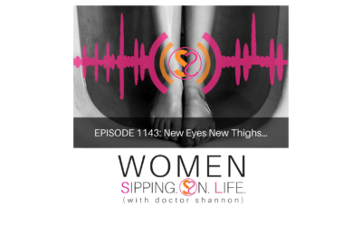 EPISODE 1143: New Eyes New Thighs…