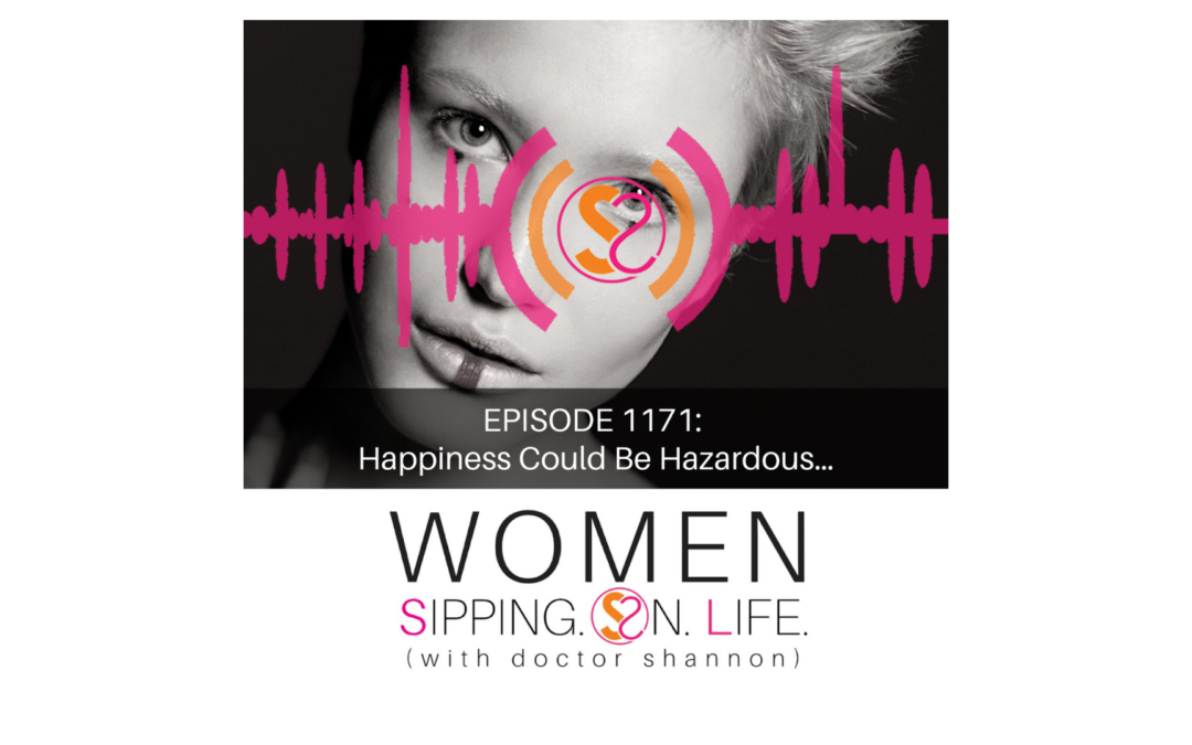 EPISODE 1171: Happiness Could Be Hazardous…