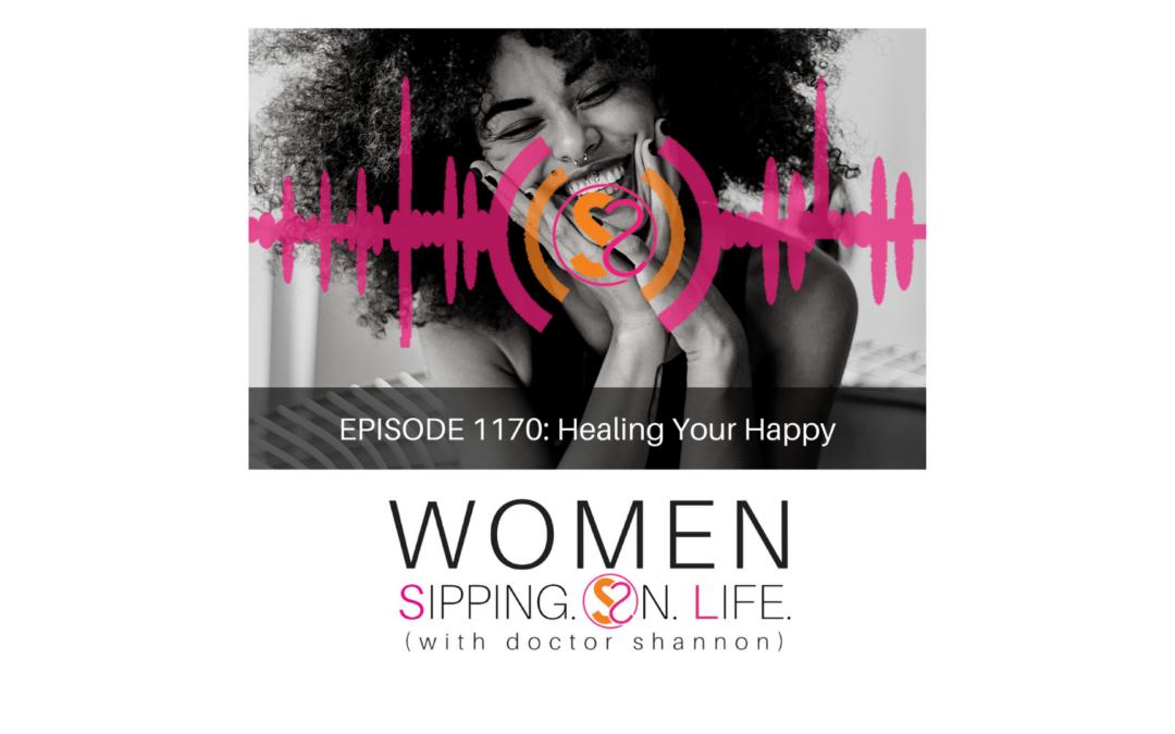 EPISODE 1170: Healing Your Happy