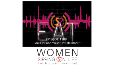 "EPISODE 1168: Feel Or Feed Your ""Unfulfillment!"""