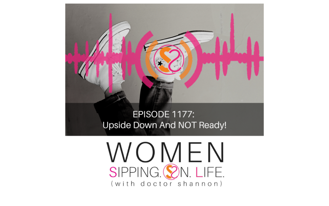 EPISODE 1177: Upside Down And NOT Ready!