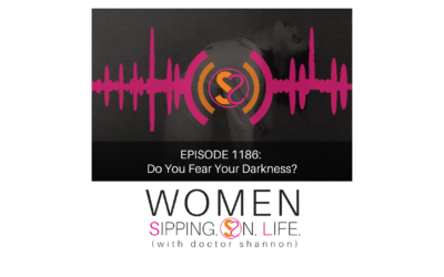EPISODE 1186: Do You Fear Your Darkness?