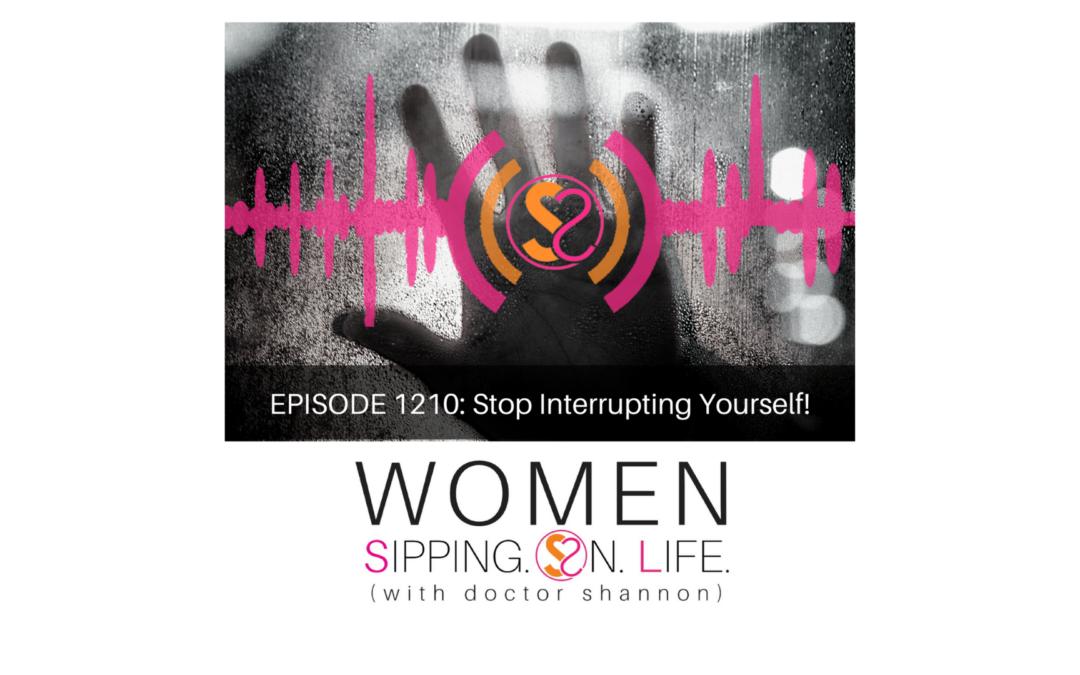 EPISODE 1210: Stop Interrupting Yourself!