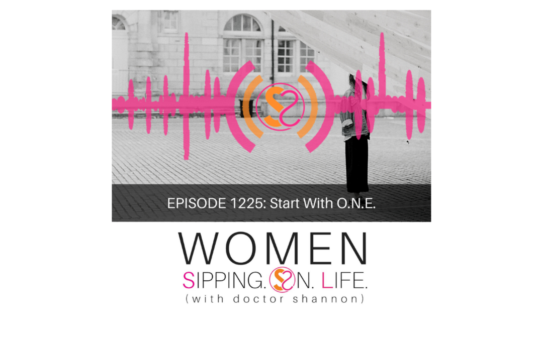 EPISODE 1225: Start With O.N.E.