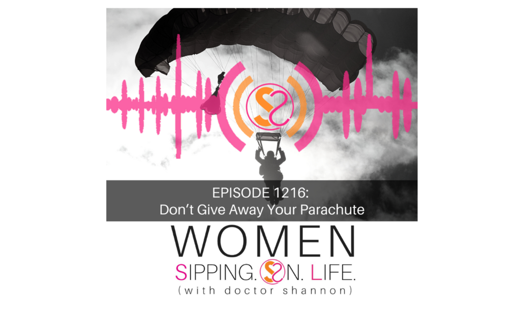 EPISODE 1216: Don't Give Away Your Parachute
