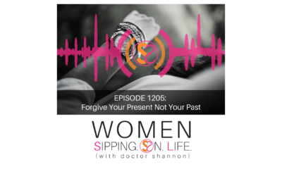 EPISODE 1205: Forgive Your Present Not Your Past