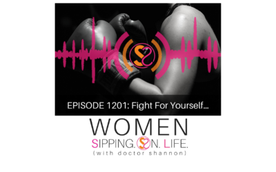 EPISODE 1201: Fight For Yourself…