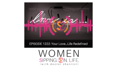 EPISODE 1222: Your Love…Life Redefined