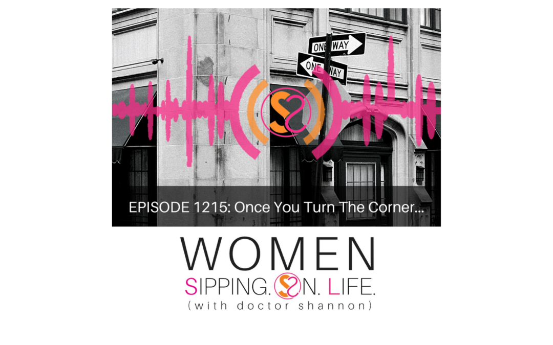 EPISODE 1215: Once You Turn The Corner…