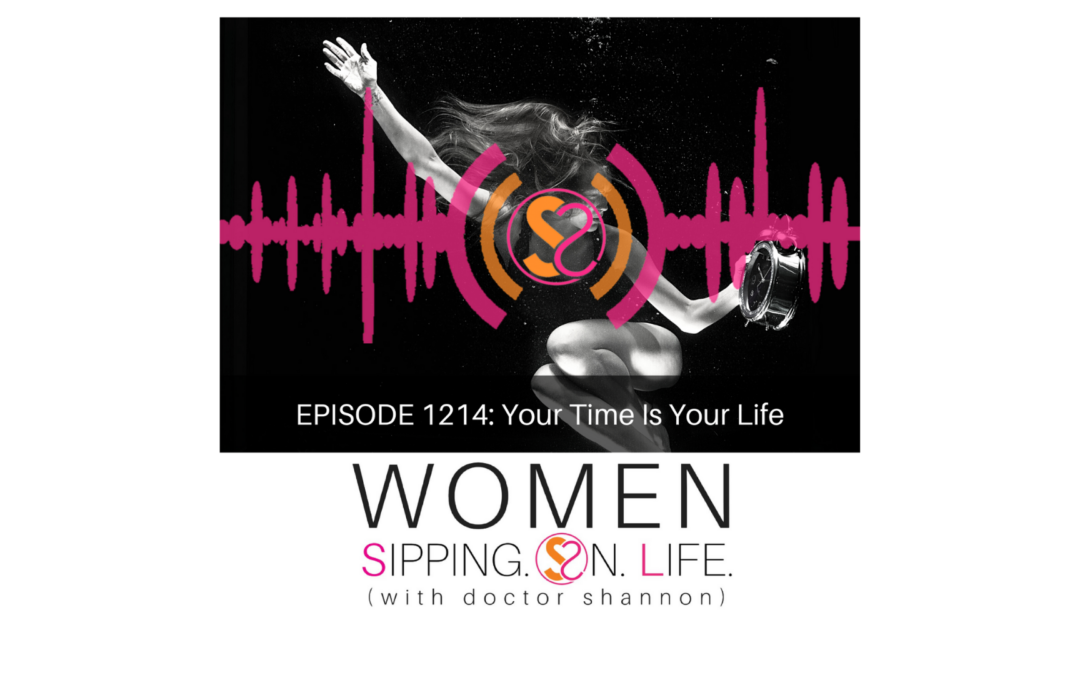 EPISODE 1214: Your Time Is Your Life