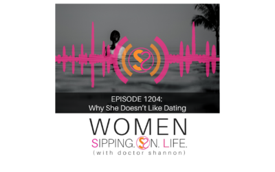 EPISODE 1204: Why She Doesn't Like Dating