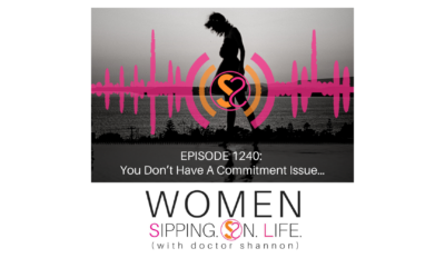 EPISODE 1240: You Don't Have A Commitment Issue…