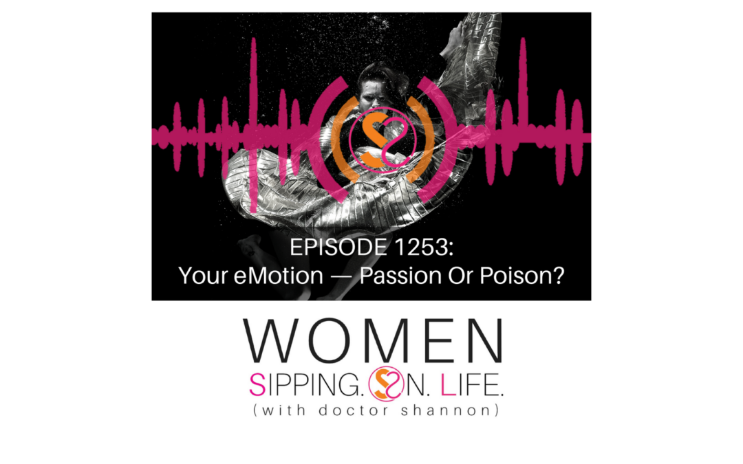 EPISODE 1253: Your eMotion — Passion Or Poison?
