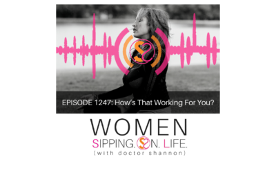 EPISODE 1247: How's That Working For You?