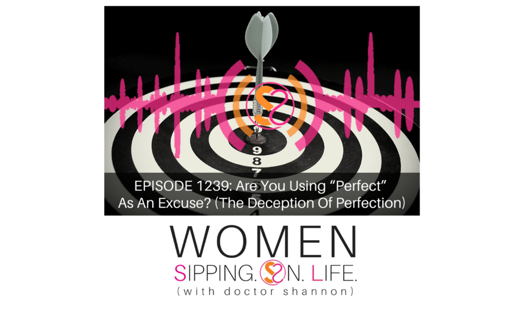 "EPISODE 1239: Are You Using ""Perfect"" As An Excuse? (The Deception Of Perfection)"