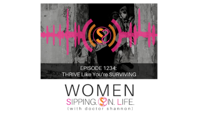 EPISODE 1234: THRIVE Like You're SURVIVING
