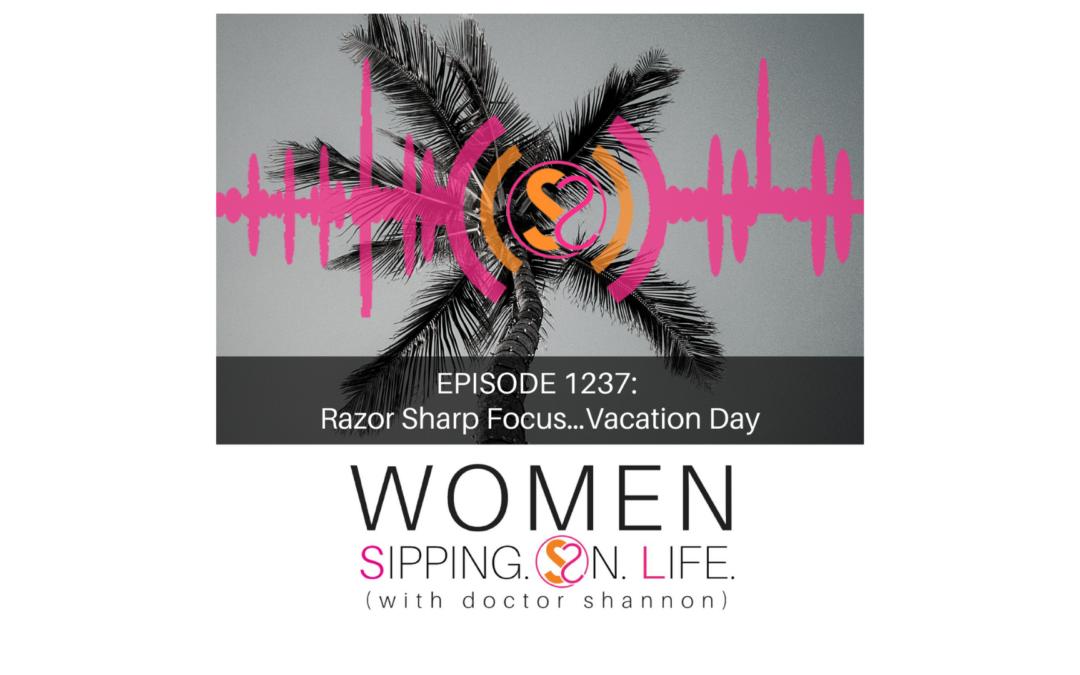 EPISODE 1237: Razor Sharp Focus…Vacation Day