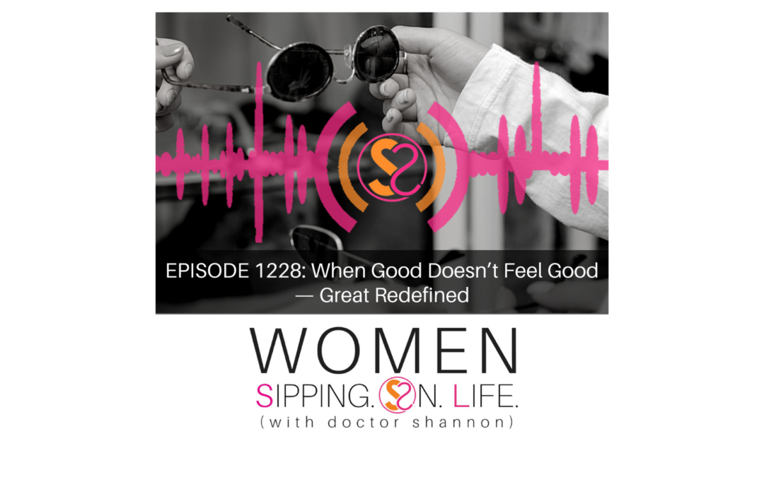 EPISODE 1228: When Good Doesn't Feel Good — Great Redefined