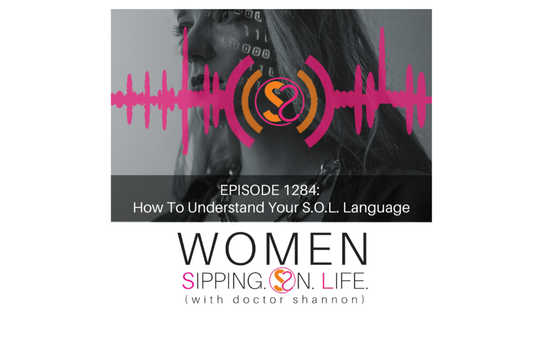 EPISODE 1284: How To Understand Your S.O.L. Language