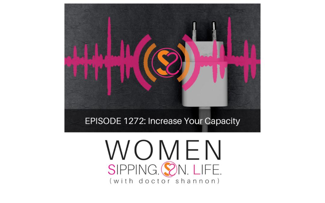 EPISODE 1271: Increase Your Capacity