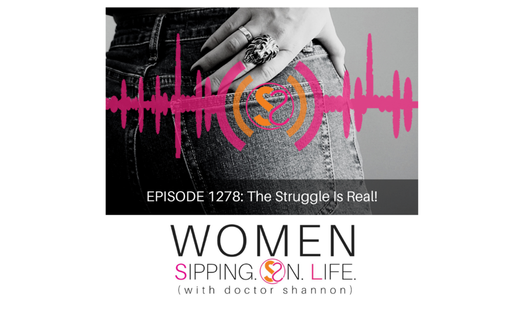 EPISODE 1278: The Struggle Is Real!