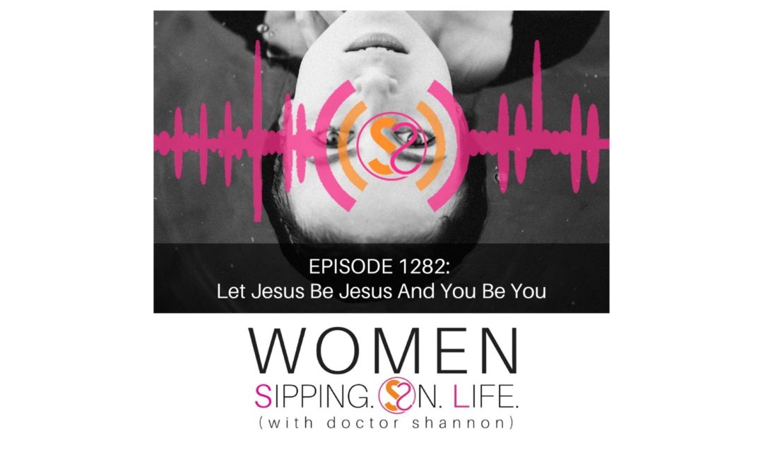 EPISODE 1282: Let Jesus Be Jesus And You Be You