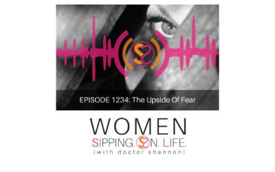 EPISODE 1234: The Upside Of Fear