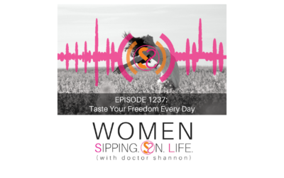 EPISODE 1237: Taste Your Freedom Every Day