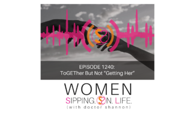 """EPISODE 1240: ToGETher But Not """"Getting Her"""""""