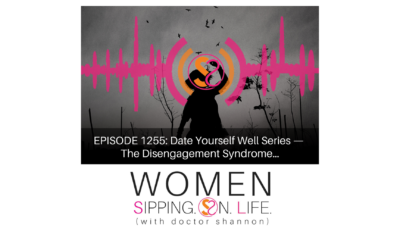 EPISODE 1255: Date Yourself Well Series — The Disengagement Syndrome…
