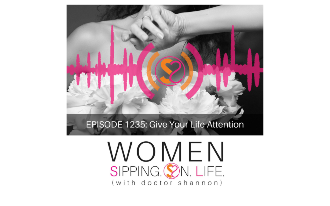 EPISODE 1235: Give Your Life Attention