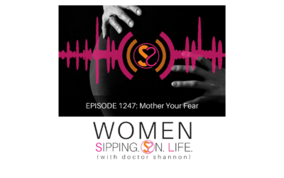 EPISODE 1247: Mother Your Fear
