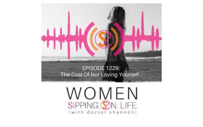 EPISODE 1229: The Cost Of Not Loving Yourself…