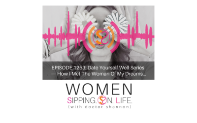 EPISODE 1253: Date Yourself Well Series — How I Met The Woman Of My Dreams…