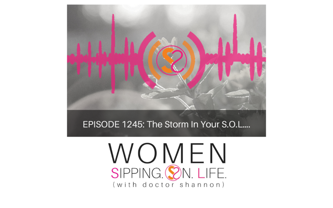 EPISODE 1245: The Storm In Your S.O.L….