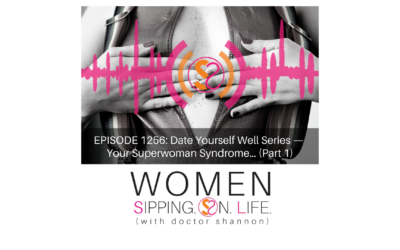 EPISODE 1256: Date Yourself Well Series — Your Superwoman Syndrome… (Part 1)