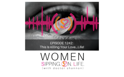EPISODE 1242: This Is Killing Your Love…Life!