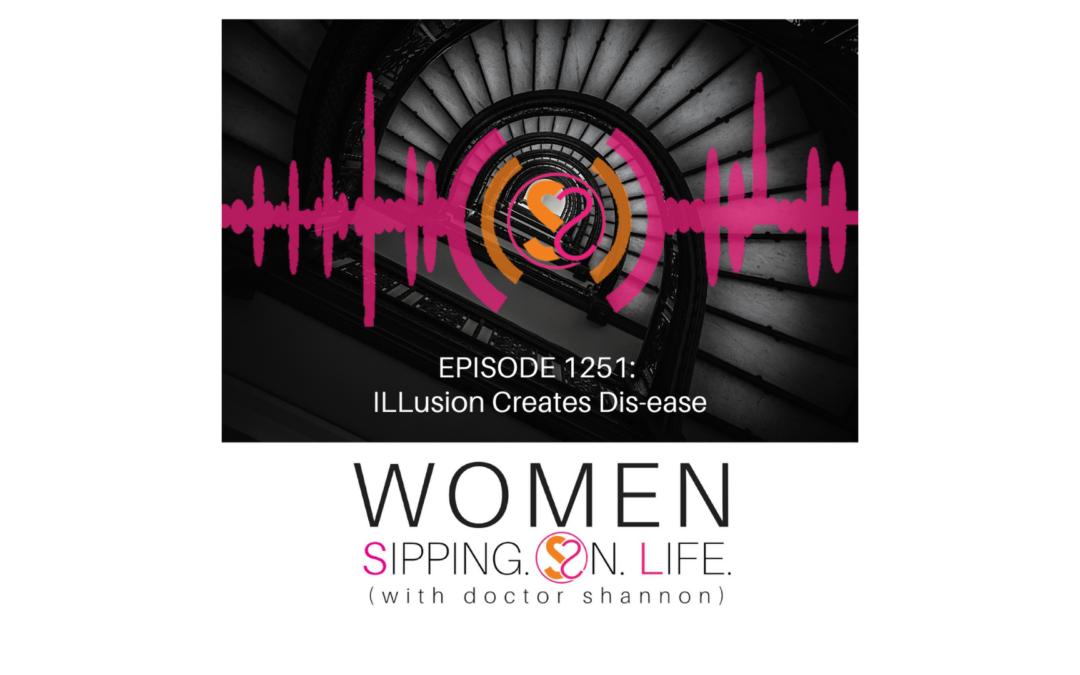 EPISODE 1251: ILLusion Creates Dis-ease