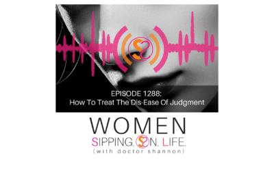 EPISODE 1288: How To Treat The Dis-Ease Of Judgment