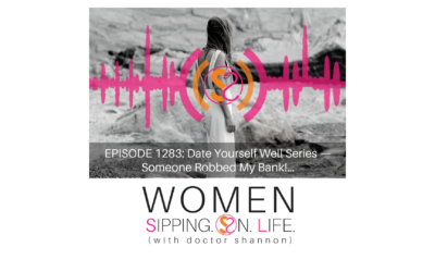 EPISODE 1283: Date Yourself Well Series — Someone Robbed My Bank!…