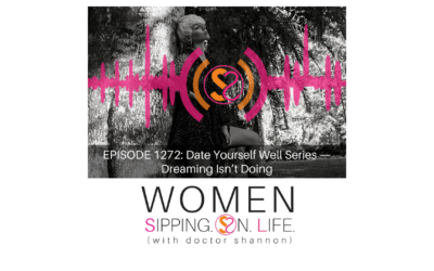 EPISODE 1272: Date Yourself Well Series —Dreaming Isn't Doing