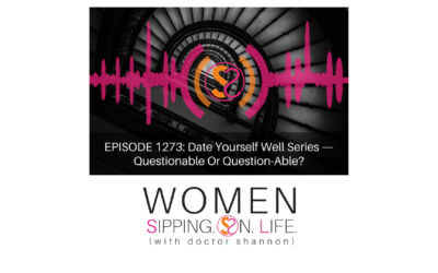 EPISODE 1273: Date Yourself Well Series — Questionable Or Question-Able?