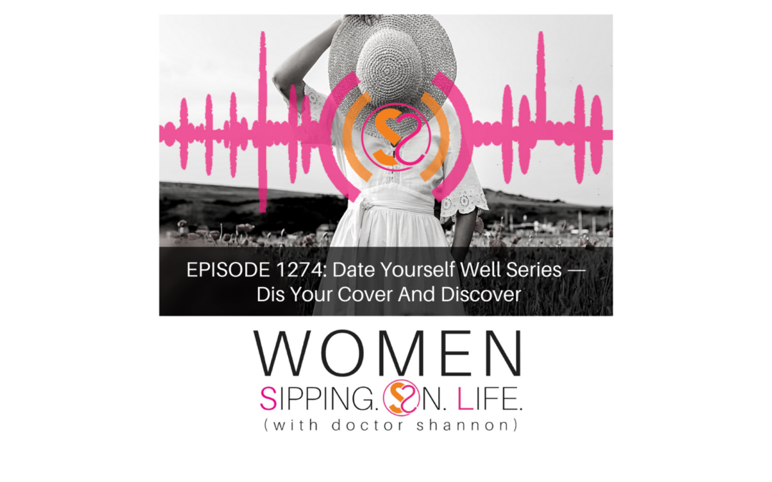 EPISODE 1274: Date Yourself Well Series — Dis Your Cover And Discover