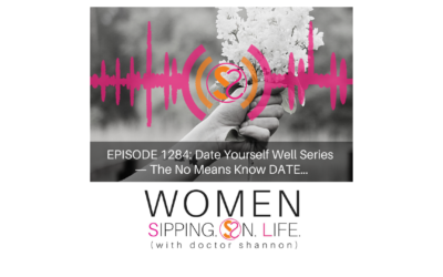 EPISODE 1284: Date Yourself Well Series — The No Means Know DATE…