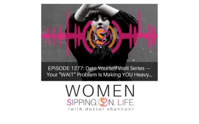 """EPISODE 1277: Date Yourself Well Series — Your """"WAIT"""" Problem Is Making YOU Heavy…"""
