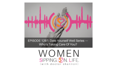 EPISODE 1261: Date Yourself Well Series — Who's Taking Care Of You?