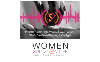 EPISODE 1282: Date Yourself Well Series — OMG, I've Been Blaming It On Age!