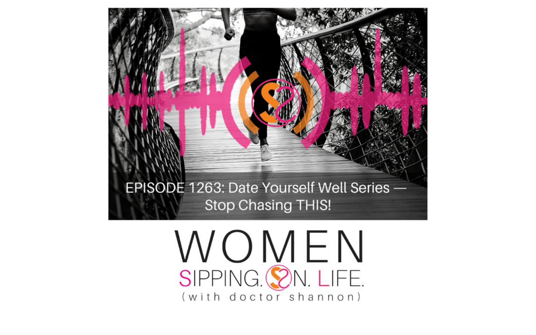 EPISODE 1263: Date Yourself Well Series — Stop Chasing THIS!