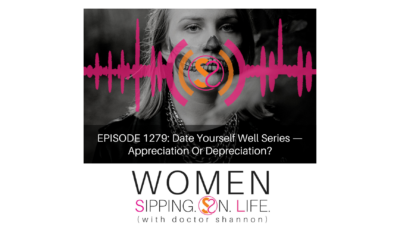 EPISODE 1279: Date Yourself Well Series — Appreciation Or Depreciation?